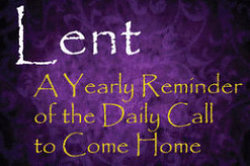 A graphic of the words Lent, a Yearly Reminder of the Daily Call to Come Home.